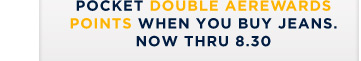 Pocket Double AEREWARDS Points When You Buy Jeans. Now Thru 8.30