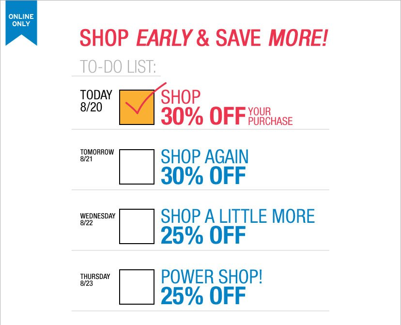 SHOP EARLY & SAVE MORE! TODAY 8/20 30% OFF YOUR PURCHASE. ENTER GAPLIST AT CHECKOUT. SHOP NOW
