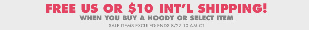 Get $10 shipping when you buy a hoody or Select item