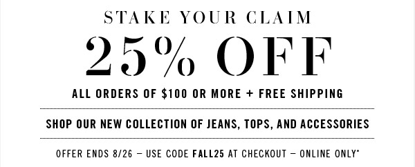 Shop our new collection of jeans, tops, and accessories.  Offer ends 8/26. Use code FALL25 at Checkout - Online only*