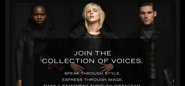 Join the collection of voices. Speak through style. Express through image. Make a statement through Instagram.