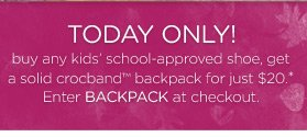 Today Only! buy any kids' school-approved shoe, get a solid crocband backpack for just $20.* Enter BACKPACK at checkout.