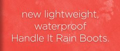new lightweight, waterproof Handle It Rain Boots