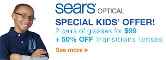 sears optical | SPECIAL KIDS' OFFER! | 2 pairs of glasses for $99 + 50% OFF Transitions lenses | see more >
