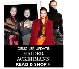 DESIGNER UPDATE: Haider Ackermann. READ & SHOP
