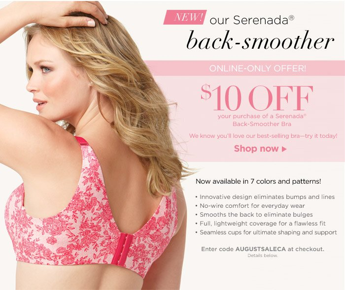 ONLINE-ONLY OFFER! $10 OFF your purchase of a Serenada® Back-Smoother Bra – Shop now!