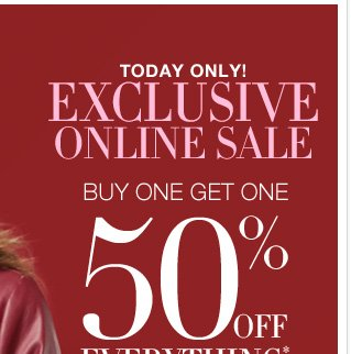 Today Only, Exclusive Online Sale Buy One Get One 50% off!  Shop Now