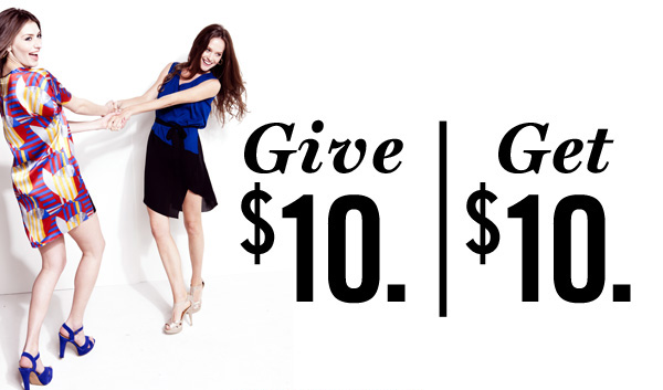 Give $10 | Get $10 - Style's best shared.