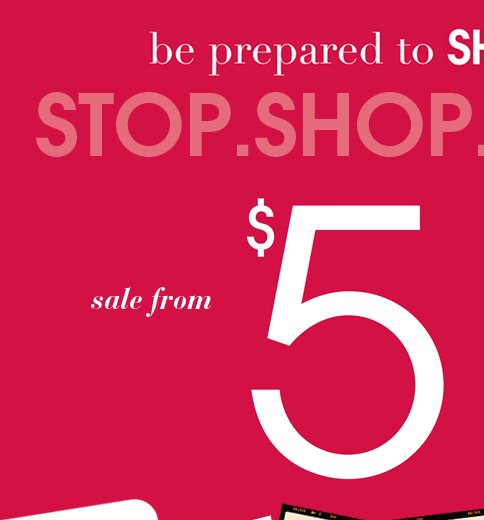 Stop. Shop. Sale from $5