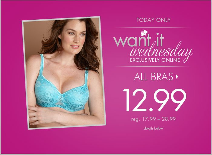 Want it Wednesday - All Bras $12.99!