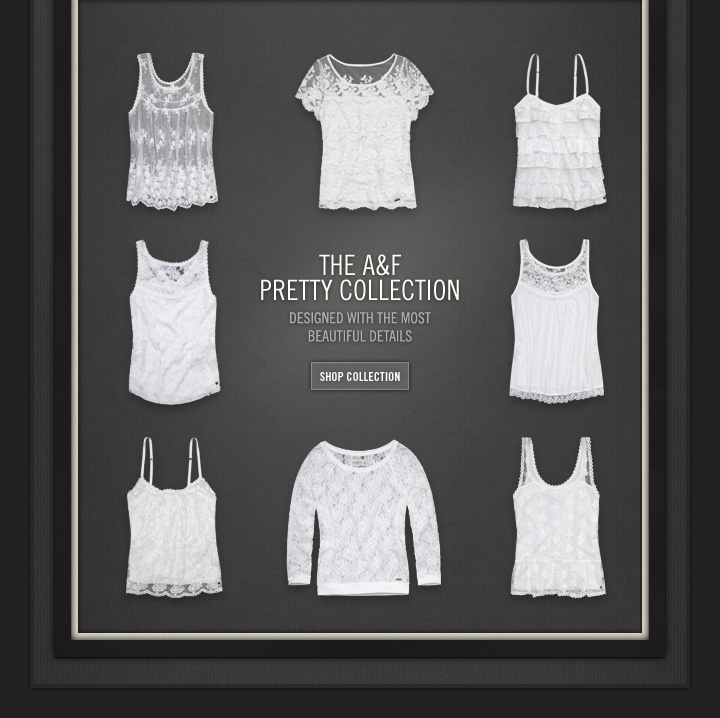 THE A&F PRETTY COLLECTION 