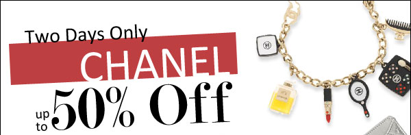 Two Days Only CHANEL up tp 50% Off