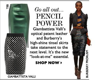 GO ALL OUT... PENCIL POWER – Giambattista Valli's optical patent leather and Burberry's high-shine tinsel skirts take statement to the 