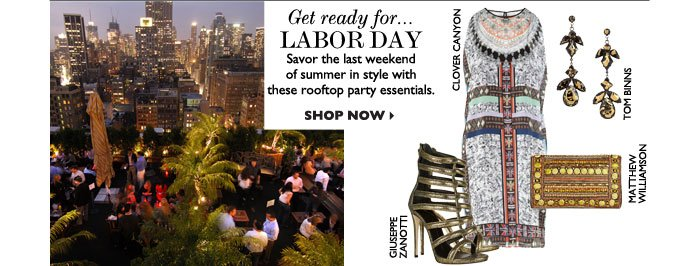 GET READY FOR... LABOR DAY – Savor the last weekend of summer in style with these rooftop party essentials. SHOP NOW