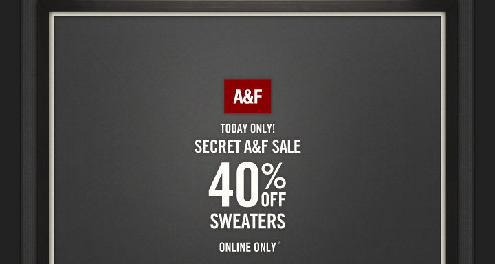 A&F TODAY ONLY! SECRET A&F 