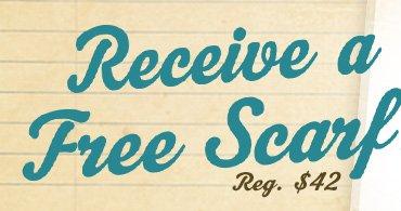 Recieve a Free Scarf! (Reg. $42)