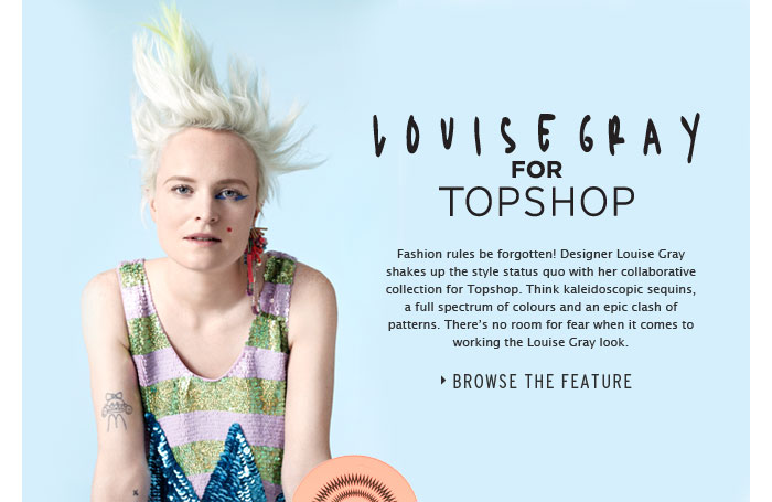 LOUISE GRAY FOR TOPSHOP - Browse the Feature