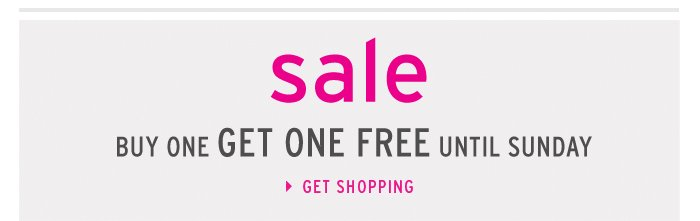 SALE - BUY ONE GET ONE FREE UNTIL SUNDAY - Get Shopping