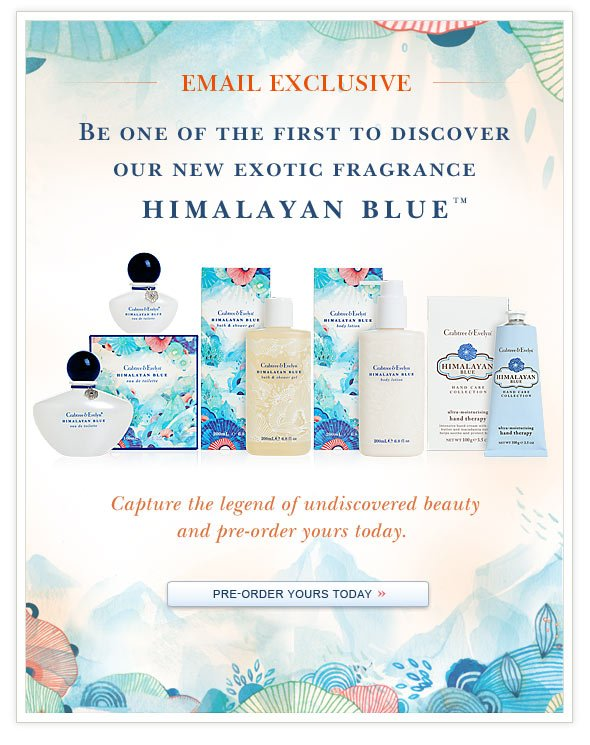 Be one of the first to discover our new exotic fragrance - Himalayan BlueTM.