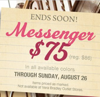 Ends Soon! Messenger $75 (reg. $86) In all available colors through Sunday, August 26. Items priced as marked. Not available at Vera Bradley Outlet Stores.