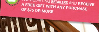 Or participating Retailers and receive a free gift with any purchase of $75 or more.