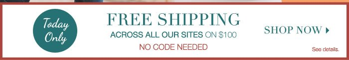 Free Shipping on across All Sites on $100.