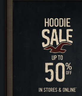 HOODIE SALE UP TO 50% OFF IN STORES & ONLINE