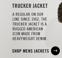 TRUCKER JACKET. A regular on our line since 1962, the Trucker Jacket is a rugged American icon made from heavyweight denim. SHOP MENS JACKETS