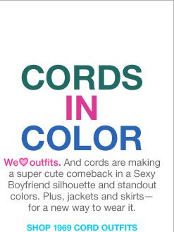 CORDS IN COLOR - We LOVE outfits. And cords are making a super cute comeback in a Sexy Boyfriend silhouette and standout colors. Plus, jackets and skirts-for a new way to wear it. SHOP 1969 CORD OUTFITS