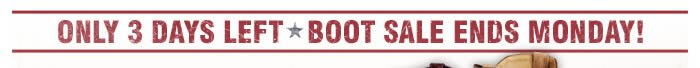 Only 3 Days Left - Boot Sale Ends Monday