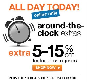 ALL DAY TODAY! | online only | around-the-clock extras | extra 5-15% off featured categories | plus top 10 deals picked just for you | SHOP NOW >