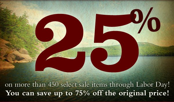 Save an Extra 25% on more than 500 select sale items through Labor Day! You can save up to 75% off the original price!