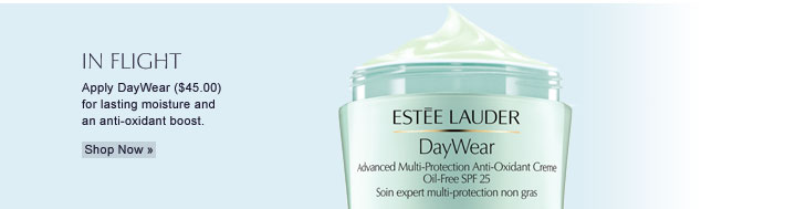 In Flight: Apply DayWear ($45.00) for lasting moisture and an anti-oxidant boost. Shop Now »