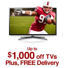 Up to $1,000 off TVs Plus, FREE Delivery