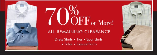 70% OFF or More! -  All Remaining Clearance