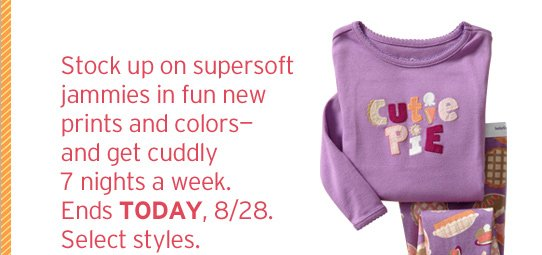 Stock up on supersoft jammies in fun new prints and colors - and get cuddly 7 nights a week.Ends TODAY, 8/28.Select styles.