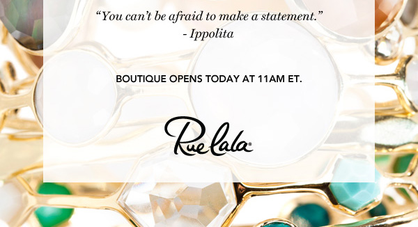 'You can't be afraid to make a statement.' -Ippolita. Boutique opens today at 11AM ET.