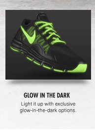 GLOW IN THE DARK | Light it up with exclusive glow-in-the-dark options.