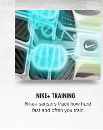 NIKE+ TRAINING | Nike+ sensors track how hard, fast and often you train.