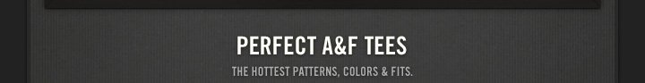 PERFECT A&F TEES THE HOTTEST PATTERNS,  COLORS & FITS.