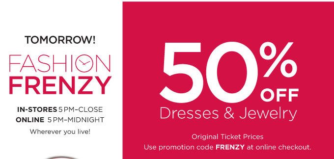 TOMORROW! FASHION FRENZY. 50% OFF Dresses & Jewelry