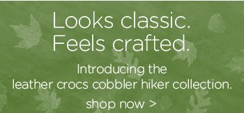 Looks classic. Feels crafted. Introducing the leather crocs cobbler hiker collection. shop now