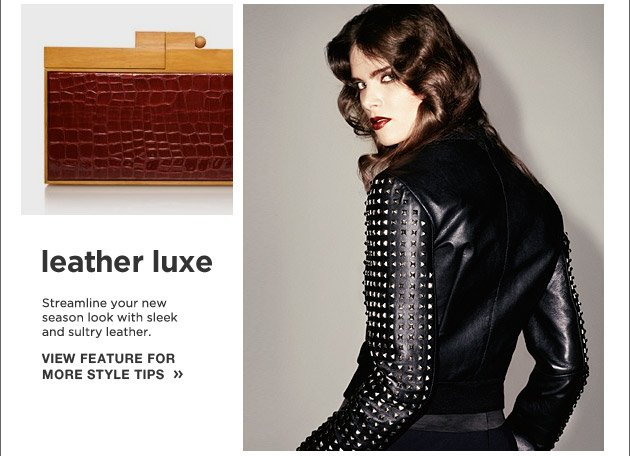 leather luxe - Streamline your new season look with sleek and sultry leather.