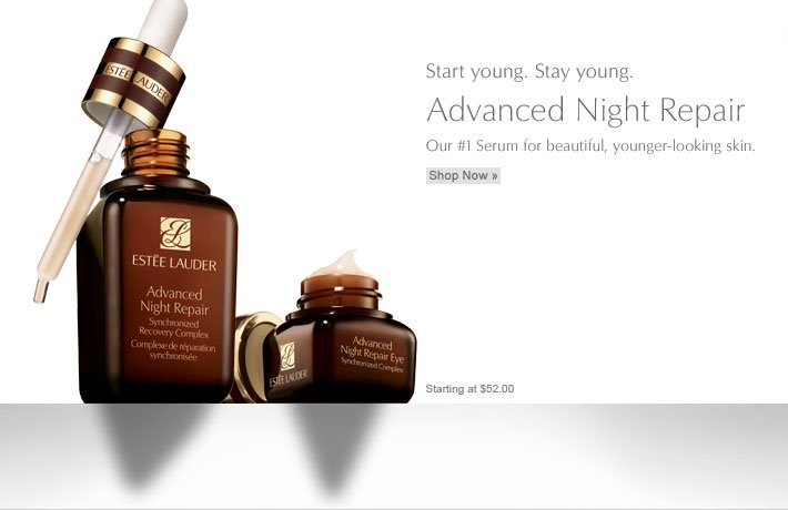 Start young. Stay young. Advanced Night Repair Our #1 Serum for beautiful, younger-looking skin. Starting at $52.00 Shop Now