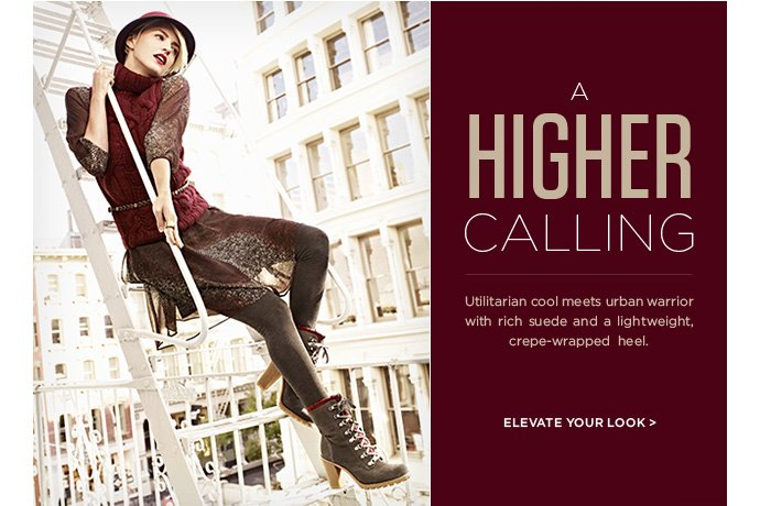 A Higher Calling - Utilitarian cool meets urban warrior with rich suede and a lightweight, crepewrapped heel. ELEVATE YOUR LOOK