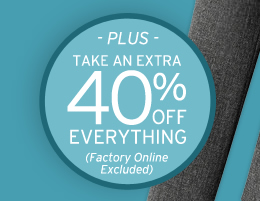 plus take an extra 40 percent off everything. factory online excluded