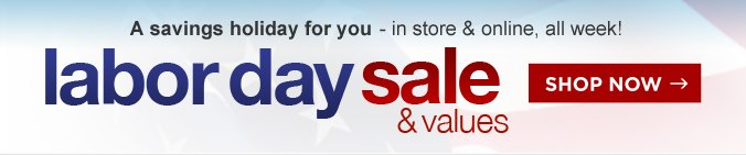 A savings holiday for you - in store and online, all week! | labor day sale and values | shop now