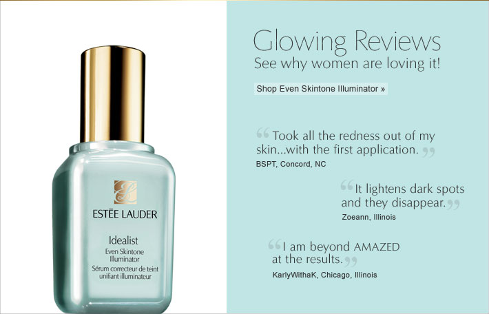 "Glowing Reviews See why women are loving it! Shop Even Skintone Illuminator »  ""Took all the redness out of my skin…with the first application."" BSPT, Concord, NC  ""It lightens dark spots and they disappear."" Zoeann, Illinois  ""I am beyond AMAZED at the results."" KarlyWithaK, Chicago, Illinois"