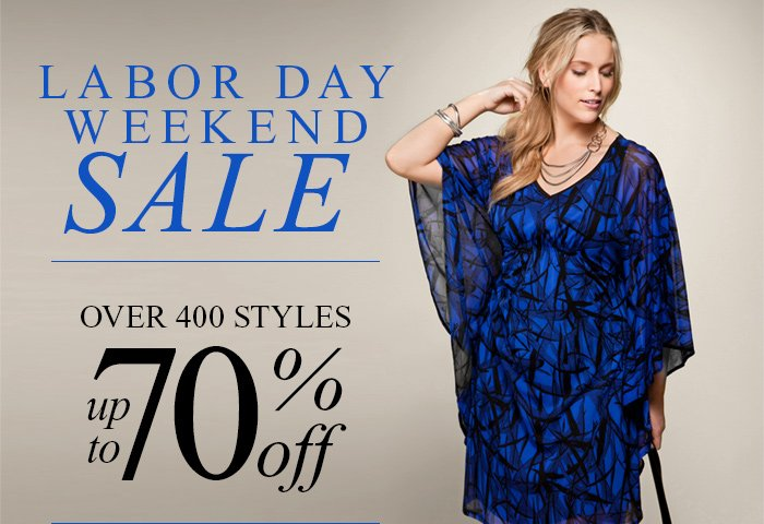 LABOR DAY WEEKEND SALE. OVER 400 STYLES UP TO 70% OFF