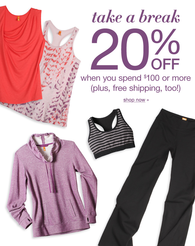Take a break  20% off when you spend $100 or more (plus, free shipping, too!) Shop now